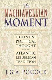The Machiavellian Moment: Florentine Political Thought and the Atlantic Republican Tradition...