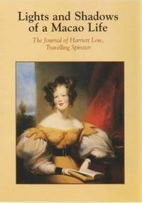 Lights and Shadows of a Macao Life: The Journal of Harriett Low, Travelling Spinster Part Two: 1832--1834