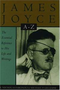 James Joyce A to Z: The Essential Reference to His Life and Writings (Literary A-Z's)