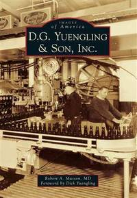D.G. Yuengling & Son, Inc. (Images of America (Arcadia Publishing))