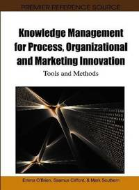 Knowledge management for process, organizational and marketing innovation; tools and methods.