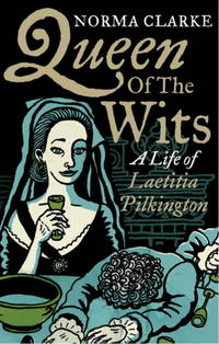 Queen Of the Wits; A Life of Laetitia Pilkington. by  Norma Clarke - Paperback - Signed - 2009 - from Bucks County Bookshop  IOBA and Biblio.com.au