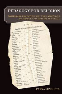 Pedagogy for Religion: Missionary Education and the Fashioning of Hindus and Muslims in Bengal