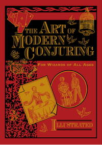 The Art of Modern Conjuring. for Wizards of All Ages