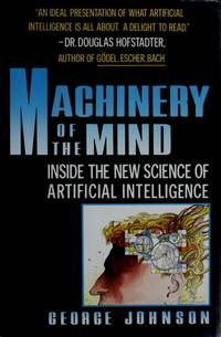 Machinery of the Mind: Inside the New Science of Artificial Intelligence