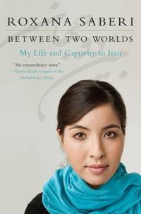 Between Two Worlds: My Life and Captivity in Iran by Roxana Saberi - Paperback - April 2011 - from Firefly Bookstore and Biblio.com