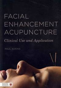 FACIAL ENHANCEMENT ACUPUNCTURE: The Definitive Guide