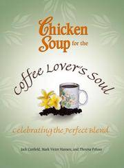 Chicken Soup for the Coffee Lover's Soul: Celebrating the Perfect Blend (Chicken Soup for the...