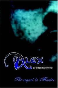 ALEX by Bridget Morrow - Paperback - Signed First Edition - 2007-03-20 - from Epilonian Books (SKU: 20111103005)