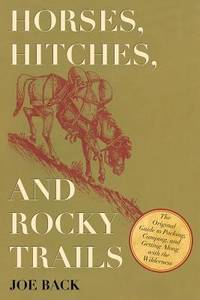 Horses, Hitches, and Rocky Trails: The Original Guide to Packing, Camping, and Getting Along with the Wilderness by Back, Joe