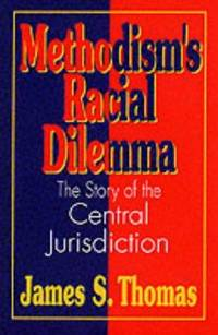 Methodism's Racial Dilemma: The Story of the Central Jurisdiction