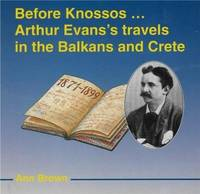 Before Knossos: Arthur Evans's Travels in the Balkans and Crete