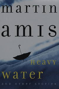 Heavy Water And Other Stories: Signed by Amis, Martin - 1999