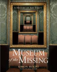 Museum of the Missing  A History of Art Theft