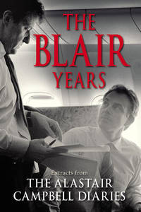 The Blair Years - Extracts from the Alistair Campbell Diaries