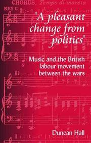 A PLEASANT CHANGE FROM POLITICS- MUSIC AND THE BRITISH LABOUR PARTY MOVEMENT BETWEEN THE WARS