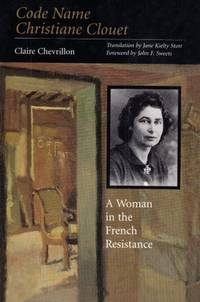 Code Name Christiane Clouet: A Woman in the French Resistance