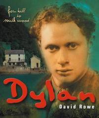 Dylan: Fern Hill to Milk Wood : the Bumpy Road to Glory