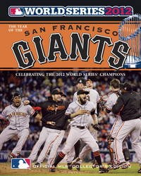 The Year of the San Francisco Giants: Celebrating the 2012 World Series Champions
