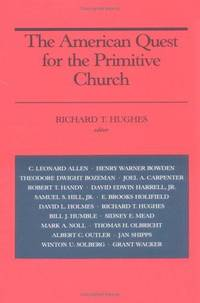 THE AMERICAN QUEST FOR THE PRIMITIVE CHURCH by Richard T Hughes - Paperback - First Paperback Edition - 1988 - from Atlanta Vintage Books and Biblio.co.uk