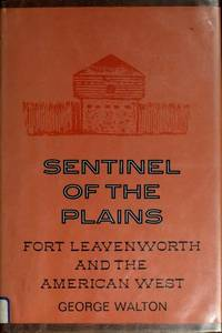 Sentinel of the plains: Fort Leavenworth and the American West (The American forts series)