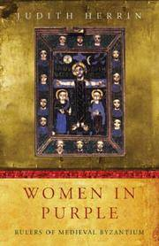 Women in Purple : Rulers of Medieval Byzantium