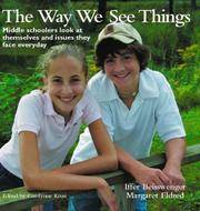 The Way We See Things: Middle Schoolers Look at Themselves and the Issues They Face Everyday.