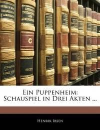 Ein Puppenheim: Schauspiel in Drei Akten ... (German Edition) by Henrik Ibsen - Paperback - 2010-01-01 - from Ergodebooks (SKU: SONG1141415291)