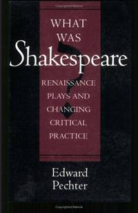 What Was Shakespeare - Renaissance Plays and Changing Critical Practice