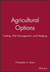 Agricultural Options: Trading, Risk Management, and Hedging (Wiley Finance)