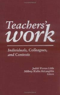 Teachers' Work: Individuals, Colleagues, and Contexts (Professional Development and Practice...