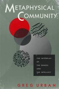 Metaphysical Community: The Interplay of the Senses and the Intellect by Urban, Greg - 1996-02-15