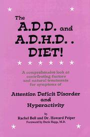 The A.D.D. and A.D.H.D. Diet! A Comprehensive Look at Contributing Factors and Natural Treatments...