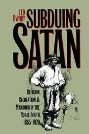 Subduing Satan: Religion, Recreation, and Manhood in the Rural South, 1865-1920 by Ted Ownby - Paperback - 1993 - from Revaluation Books (SKU: x-0807844292)