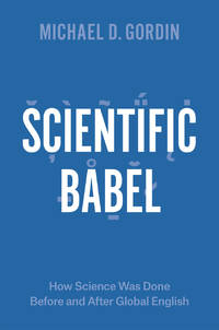 Scientific Babel  How Science Was Done Before and After Global English