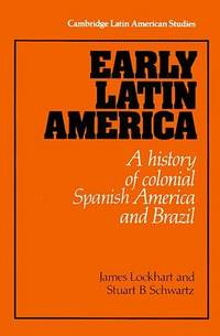 Early Latin America: A History of Colonial Spanish America and Brazil (Cambridge Latin American...