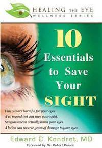 10 Essentials to Save Your SIGHT (Healing the Eye Wellness Series)