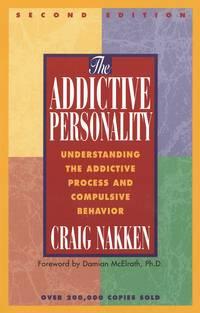 Addictive Personality : Understanding the Addictive Process and Compulsive Behavior