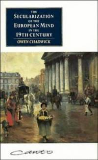 The Secularization of the European Mind in the Nineteenth Century (Canto) (Canto original series) by Owen Chadwick - Paperback - 09/13/1990 - from Greener Books Ltd and Biblio.com