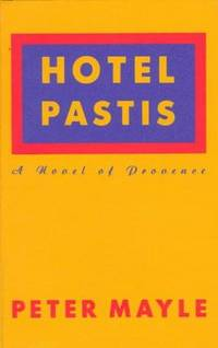 HOTEL PASTIS, A NOVEL OF PROVENCE