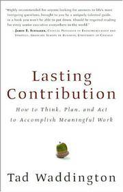 Lasting Contribution: How to Think, Plan, and Act to Accomplish Meaningful Work Waddington, Tad