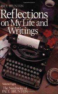 Reflections on My Life and Writing (The Notebooks of Paul Brunton, Volume 8)
