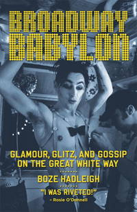 Broadway Babylon: Glamour, Glitz, and Gossip on the Great White Way by  Boze Hadleigh - First Edition - 2007 - from Callaghan Books South (SKU: 55712)