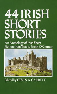 44 Irish Short Stories: An Anthology of Irish Short Fiction from Yeats to  Frank O'Connor