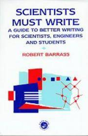 Scientists Must Write:  A guide to better writing for scientists, engineers and students