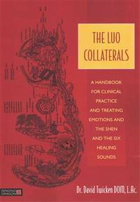 LUO COLLATERALS: A Handbook For Clinical Practice & Treating Emotions & The Shen & The Six Healing Sounds (O)