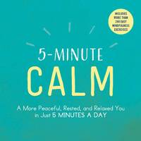 5-MINUTE CALM: A More Peaceful, Rested & Relaxed You In Just 5 Minutes A Day