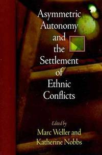Asymmetric Autonomy & the Settlement of Ethnic Conflicts by eds. Marc Weller & Katherine Nobbs - Hardcover - from Powell's Bookstores Chicago (SKU: W76504)