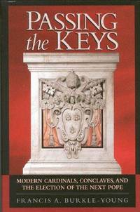 Passing the Keys:  Modern Cardinals, Conclaves, and the Election of the Next Pope