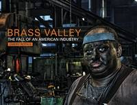 Brass Valley : The Fall of An American Industry (Connecticut)